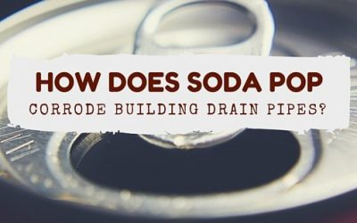 Corrosive Soda Pop and Its Effects on Your Building Drain Pipe