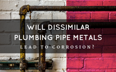 Will Using Dissimilar Plumbing Pipe Metals Accelerate Pipe Corrosion?