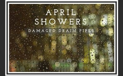 April Showers…Bring Damaged Plumbing Drain Pipes