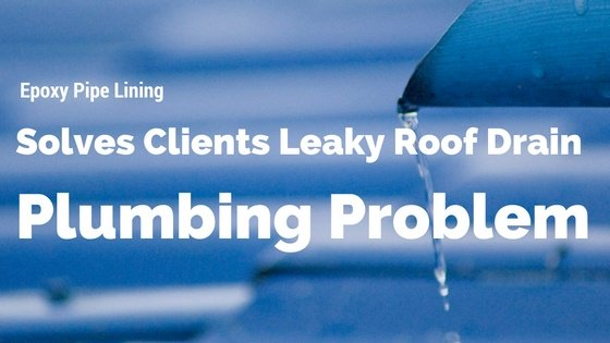 Residential Pipe Lining: Solves Clients Leaky Roof Drain Plumbing Problem
