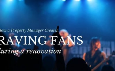 How a Property Manager Creates Raving Fans During a Renovation
