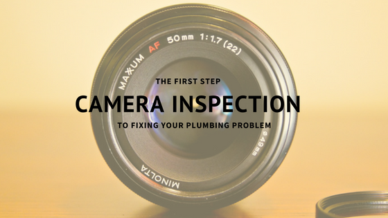 Why a Camera Inspection is the First Step to Fixing Your Plumbing Problems