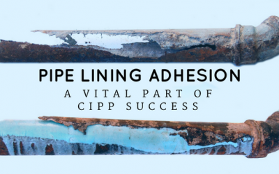 Why Maximum CIPP Adhesion is Critical to Pipe Lining Success