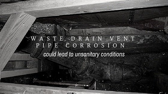 Waste Drain Vent Pipe Corrosion Leads to Big Problems