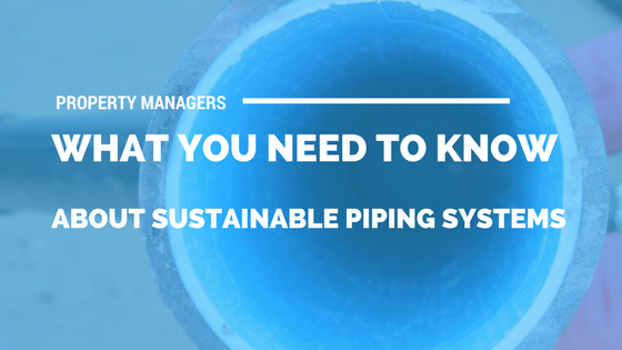 What a Property Manager Needs to Know About Sustainable Piping Systems