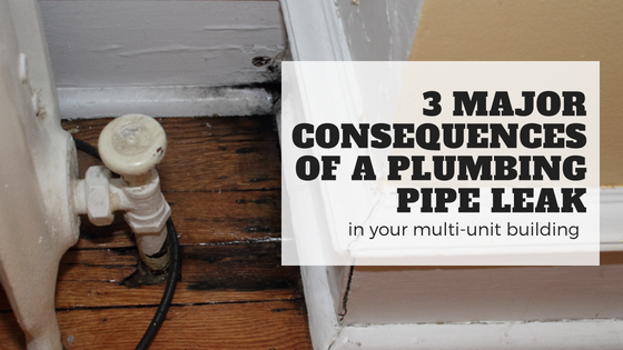 3 Major Consequences of a Plumbing Pipe Leak In Your Multi-Unit Building